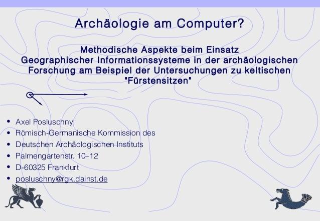 Archäologie am Computer?                Methodische Aspekte beim Einsatz     Geographischer Informationssysteme in der arc...