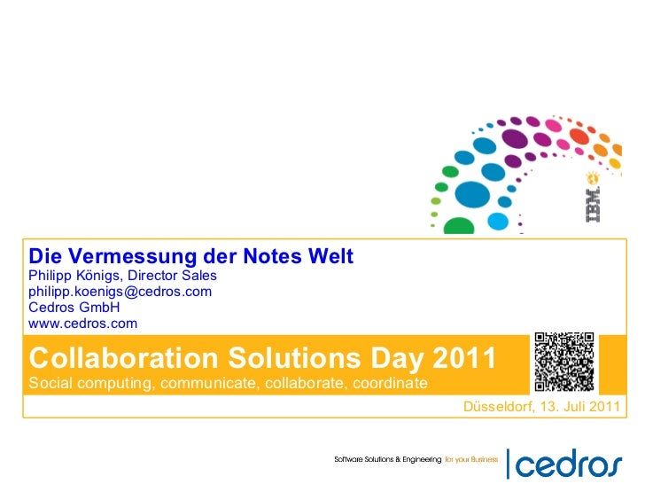 Die Vermessung der Notes Welt Philipp Königs, Director Sales [email_address] Cedros GmbH www.cedros.com Collaboration Solu...