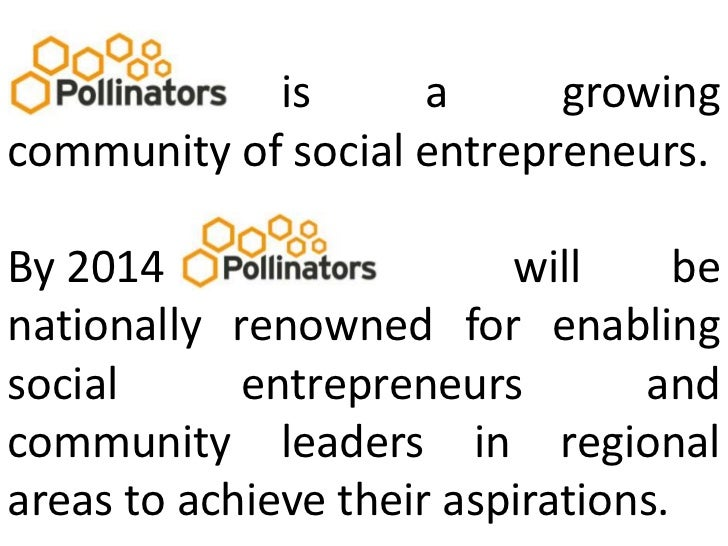 is a growing community of social entrepreneurs.<br />By 2014									   will be nationally renowned for enabling...