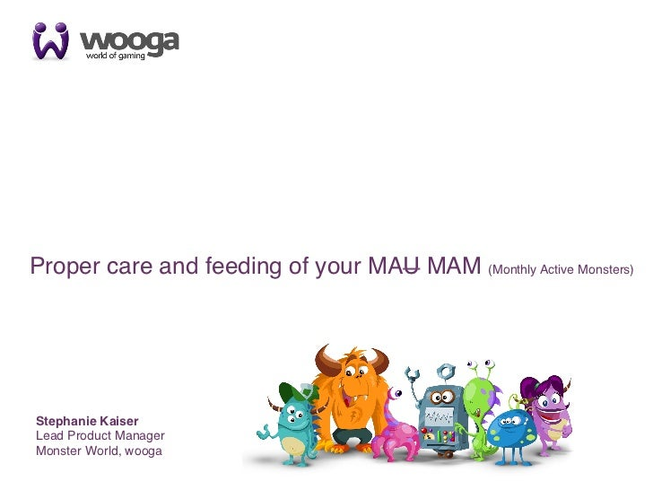 1! Proper care and feeding of your MAU MAM (Monthly Active Monsters)!  Stephanie Kaiser!  Lead Product Manager !  Monster ...