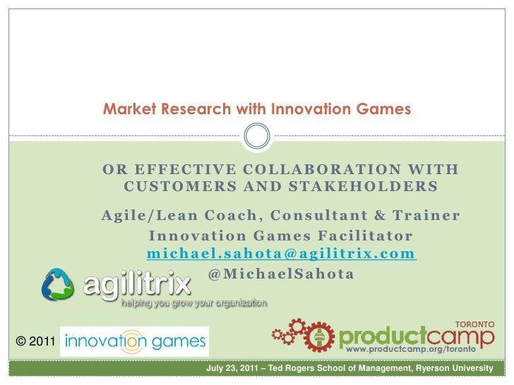 Market Research with Innovation Games<br />OR EFFECTIVE COLLABORATION WITH CUSTOMERS AND STAKEHOLDERS<br />Agile/Lean Coac...