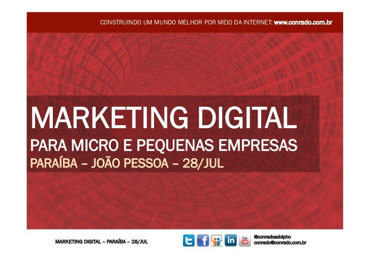 CONSTRUINDO UM MUNDO MELHOR POR MEIO DA INTERNET: www.conrado.com.brMARKETING DIGITALPARA MICRO E PEQUENAS EMPRESASPARAÍBA...