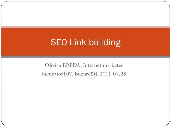 Olivian BREDA, Internet marketer incubator107, București, 2011.07.28 SEO Link building