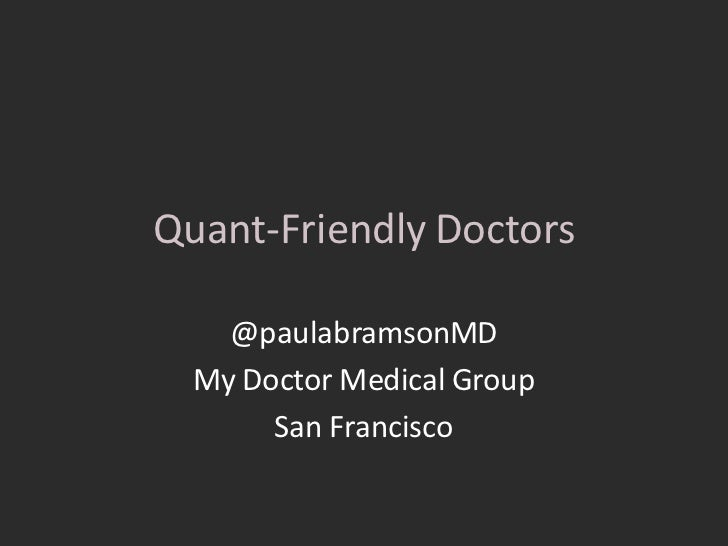 Quant-Friendly Doctors    @paulabramsonMD  My Doctor Medical Group       San Francisco