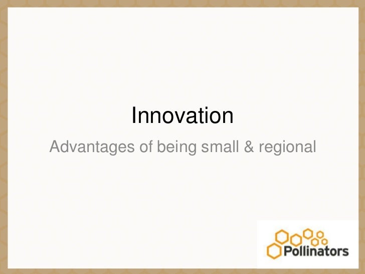 Innovation<br />Advantages of being small & regional<br />