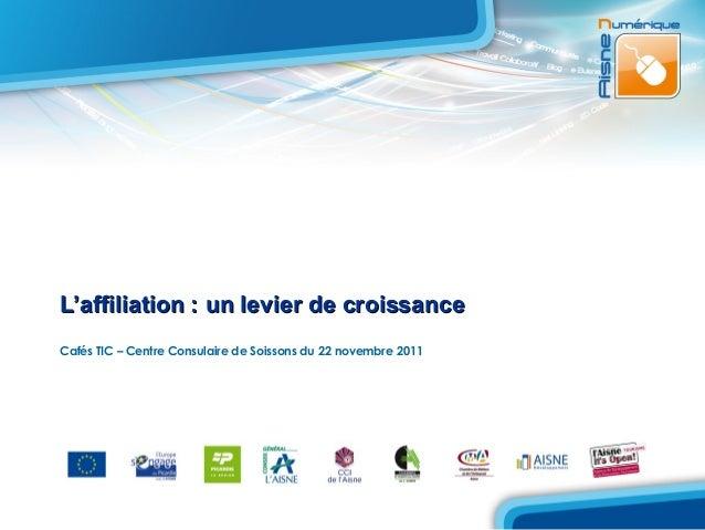 L'affiliation : un levier de croissanceCafés TIC – Centre Consulaire de Soissons du 22 novembre 2011