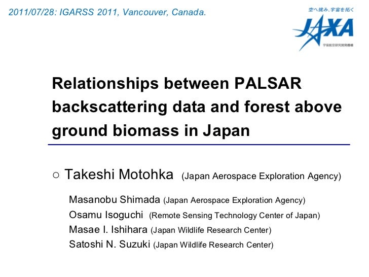 Relationships between PALSAR backscattering data and forest above ground biomass in Japan  ○  Takeshi Motohka  (Japan Aero...