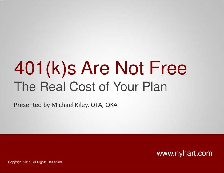 401(k)s Are Not Free<br />The Real Cost of Your Plan<br />Presented by Michael Kiley, QPA, QKA<br />www.nyhart.com<br />Co...