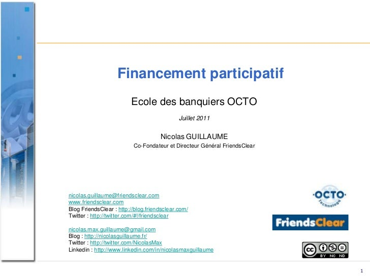 Financementparticipatif<br />Ecole des banquiers OCTO<br />Juillet 2011<br />Nicolas GUILLAUME<br />Co-Fondateur et Direct...