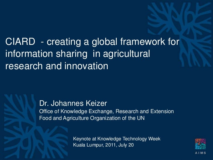 CIARD - creating a global framework forinformation sharing in agriculturalresearch and innovation                Dr. Johan...