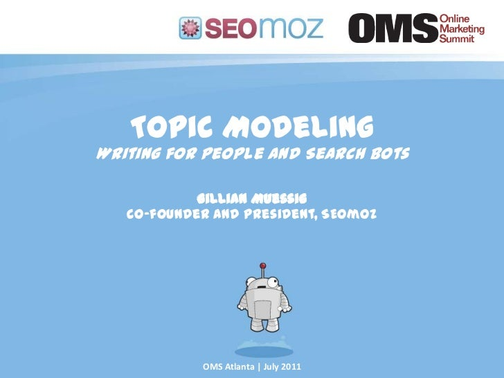 Topic Modeling<br />Writing for People and Search Bots<br />Gillian Muessig<br />Co-founder and President, SEOmoz<br />OMS...