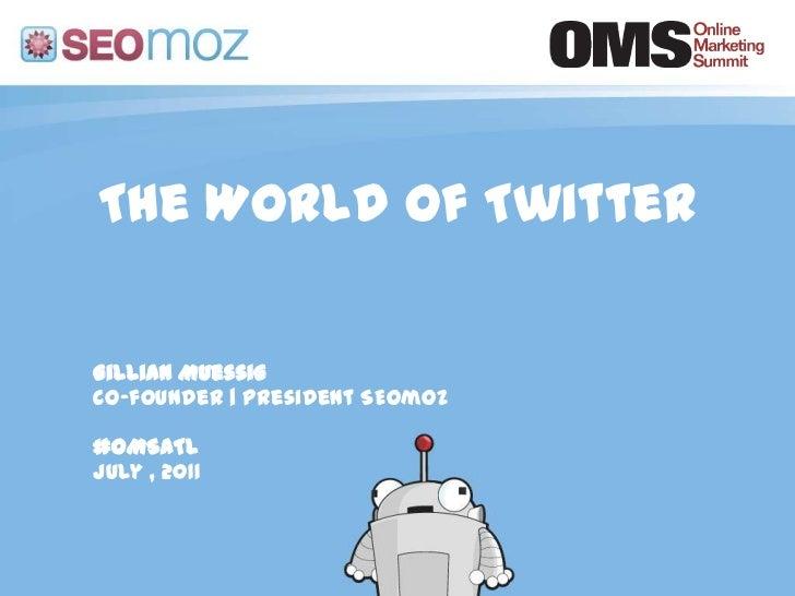 The World of Twitter<br />Gillian Muessig<br />Co-founder   President SEOmoz<br />#OMSATL<br />July , 2011<br />