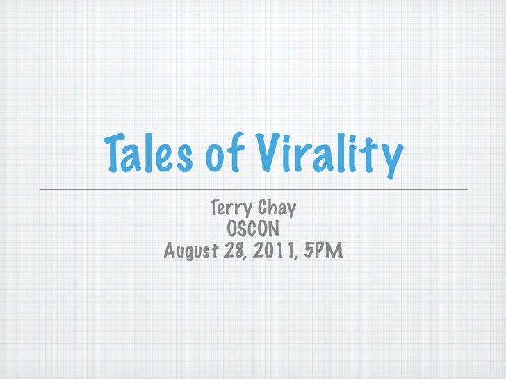 Tales of Virality        Terry Chay          OSCON   August 28, 2011, 5PM