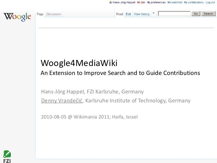 Woogle4MediaWiki  An Extension to Improve Search and to Guide Contributions Hans-Jörg Happel, FZI Karlsruhe, Germany Denny...