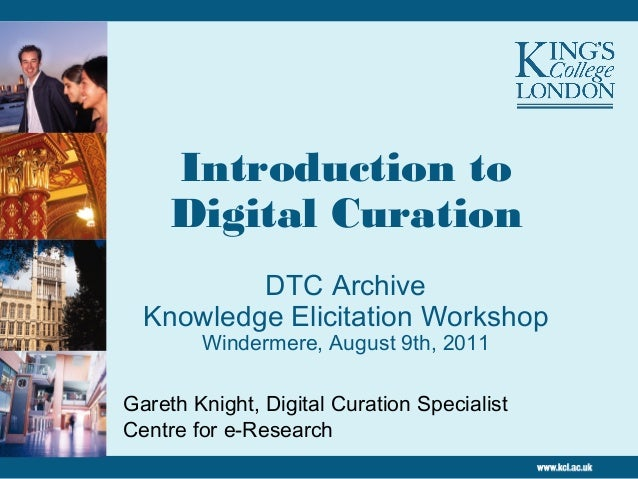 Introduction to Digital Curation DTC Archive Knowledge Elicitation Workshop Windermere, August 9th, 2011 Gareth Knight, Di...