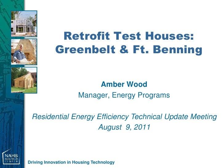 Retrofit Test Houses:            Greenbelt & Ft. Benning                            Amber Wood                       Manag...