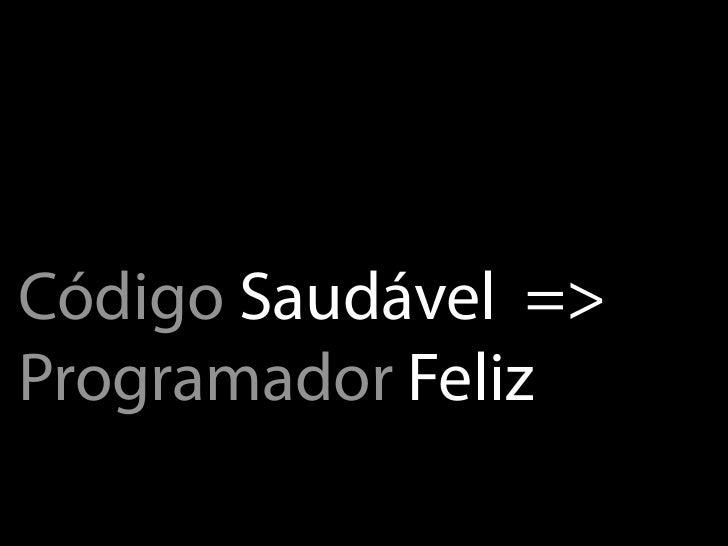 Código Saudável =>Programador Feliz