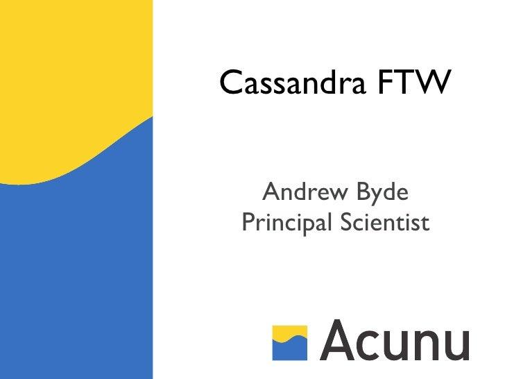 Cassandra FTW   Andrew Byde Principal Scientist