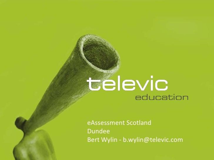 eAssessment ScotlandDundeeBert Wylin - b.wylin@televic.com
