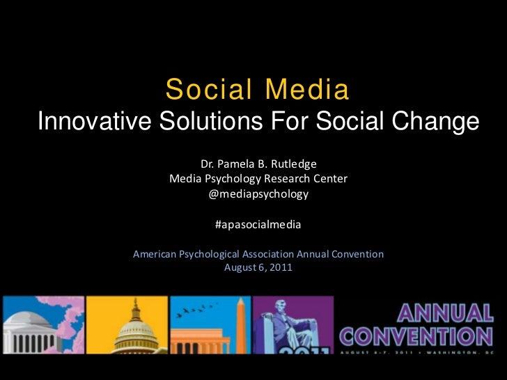 Social MediaInnovative Solutions For Social Change                    Dr. Pamela B. Rutledge               Media Psycholog...