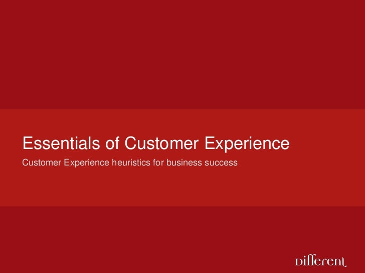Essentials of Customer Experience <br />Customer Experience heuristics for business success<br />