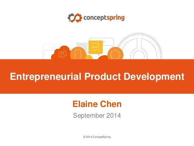 © 2014 ConceptSpring Elaine Chen September 2014 Entrepreneurial Product Development