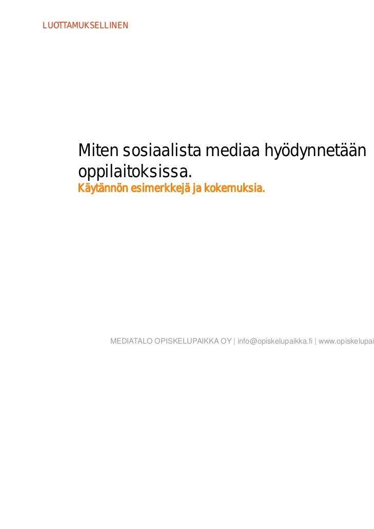 LUOTTAMUKSELLINEN      Miten sosiaalista mediaa hyödynnetään      oppilaitoksissa.      Käytännön esimerkkejä ja kokemuksi...