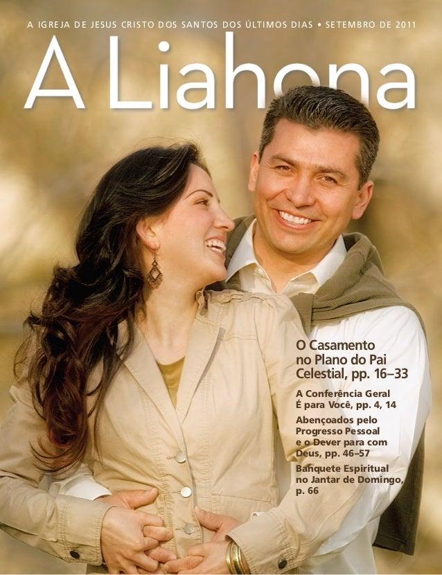 A IGREJA DE JESUS CRISTO DOS SANTOS DOS ÚLTIMOS DIAS • SETEMBRO DE 2011 O Casamento no Plano do Pai Celestial, pp. 16–33 A...