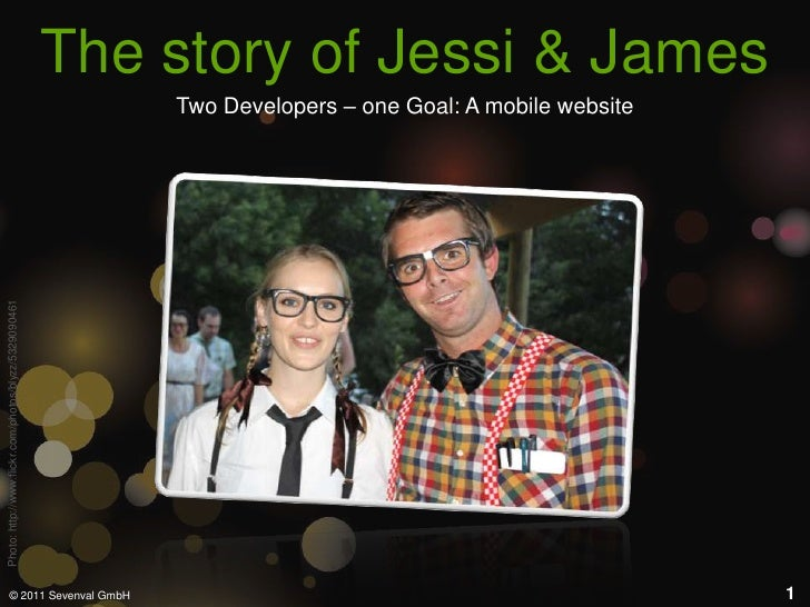The storyofJessi & James<br />1<br />Two Developers – one Goal: A mobile website<br />Photo: http://www.flickr.com/photos/...