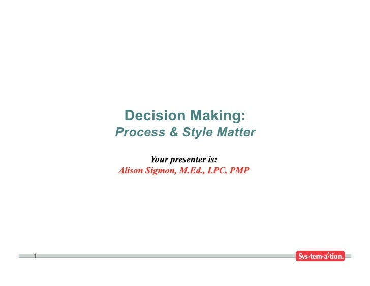 Decision Making:    Process & Style Matter1