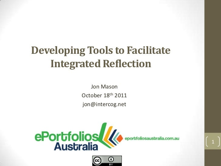 Developing Tools to Facilitate   Integrated Reflection             Jon Mason          October 18th 2011          jon@inter...