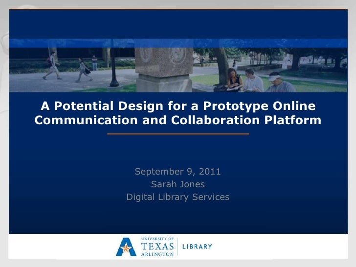 A Potential Design for a Prototype OnlineCommunication and Collaboration Platform               September 9, 2011         ...