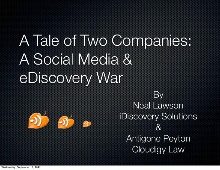 A Tale of Two Companies:             A Social Media &             eDiscovery War                                         B...