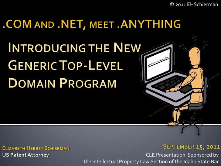 © 2011 EHSchierman<br />.COM and .NET, meet .ANYTHING<br />Introducing the New <br />Generic Top-Level <br />Domain Progra...