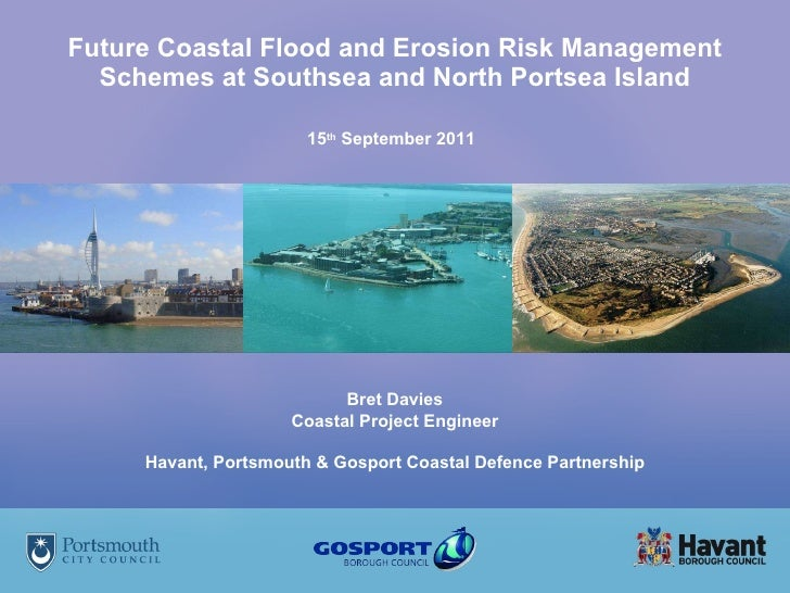 Future Coastal Flood and Erosion Risk Management Schemes at Southsea and North Portsea Island 15 th  September 2011   Bret...