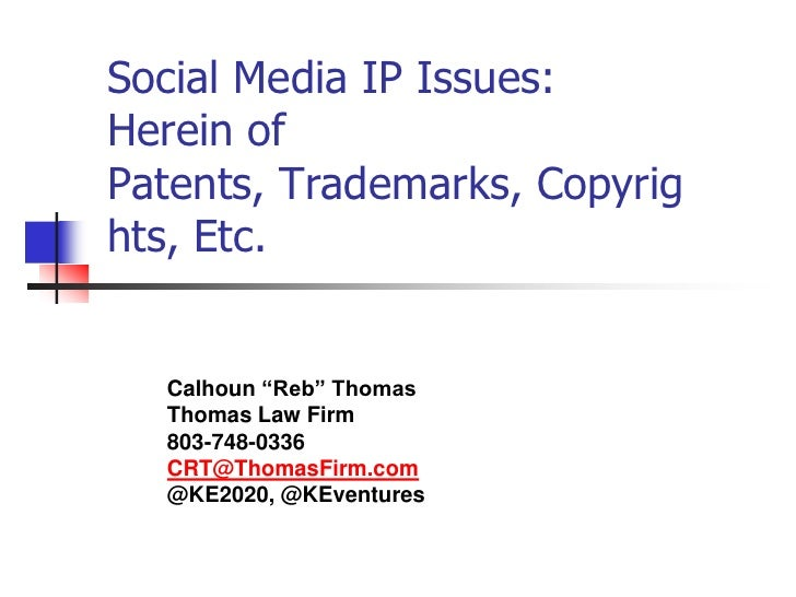 "Social Media IP Issues:Herein of Patents, Trademarks, Copyrights, Etc.<br />Calhoun ""Reb"" Thomas<br />Thomas Law Firm<br /..."