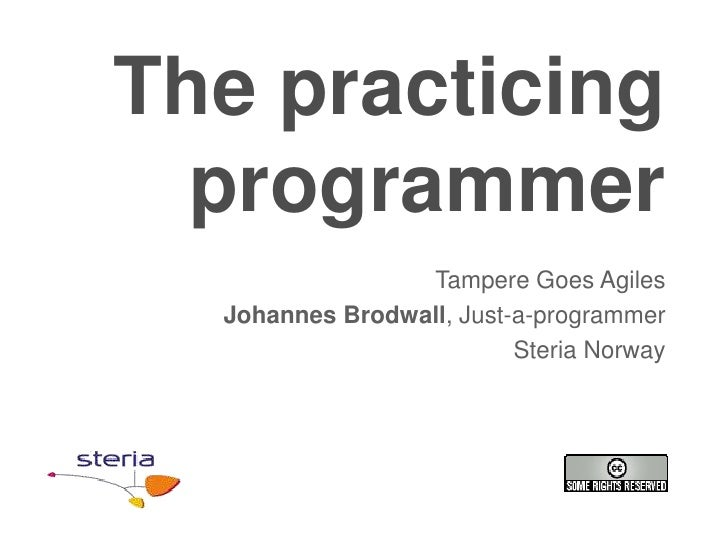 The practicing programmer<br />TampereGoes Agiles<br />Johannes Brodwall, Just-a-programmer<br />SteriaNorway<br />