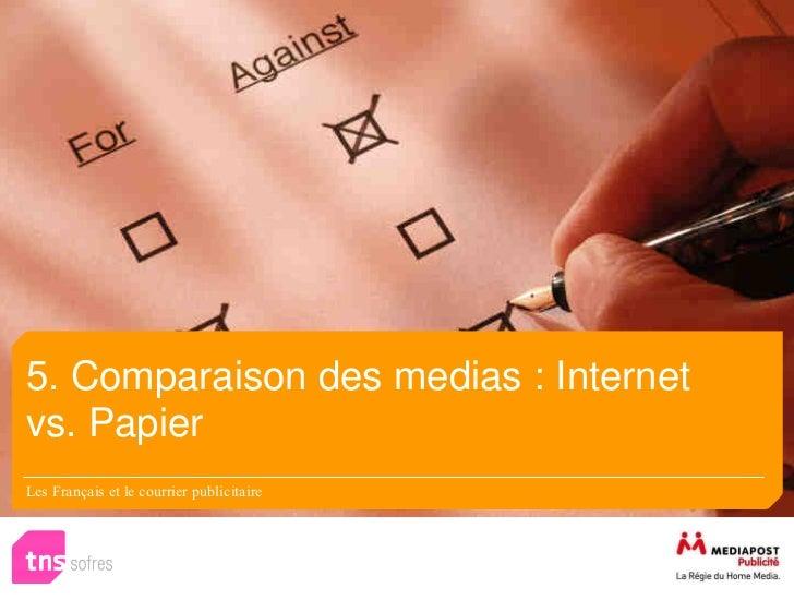 5. Comparaison des medias : Internetvs. PapierLes Français et le courrier publicitaire
