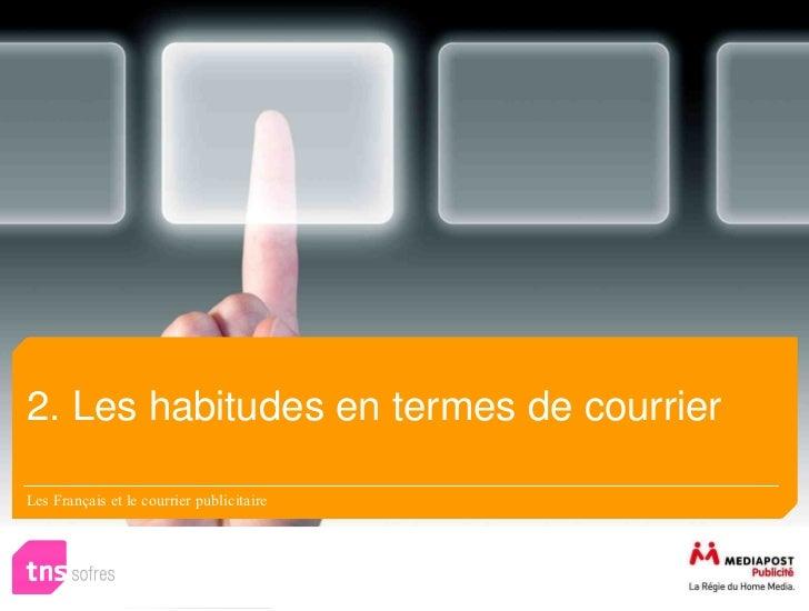 2. Les habitudes en termes de courrierLes Français et le courrier publicitaire