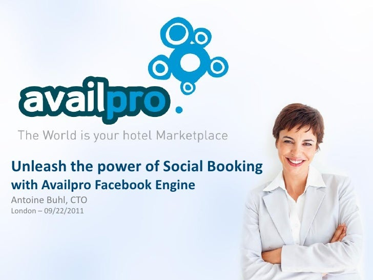 Unleash the power of Social Bookingwith Availpro Facebook EngineAntoine Buhl, CTOLondon – 09/22/2011