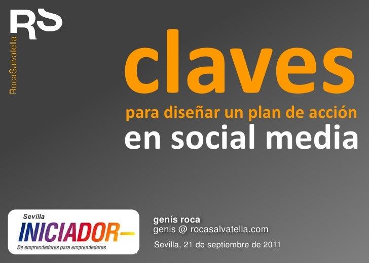 claves<br />para diseñar un plan de acción<br />en social media<br />genís roca<br />genis @ rocasalvatella.com<br />Sevil...