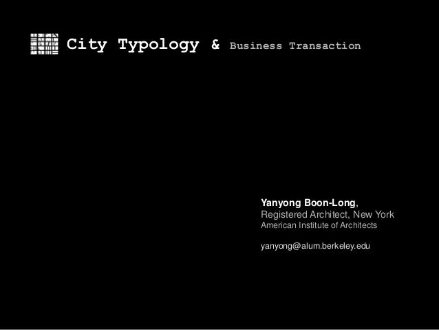 City Typology & Business Transaction Yanyong Boon-Long, Registered Architect, New York American Institute of Architects ya...
