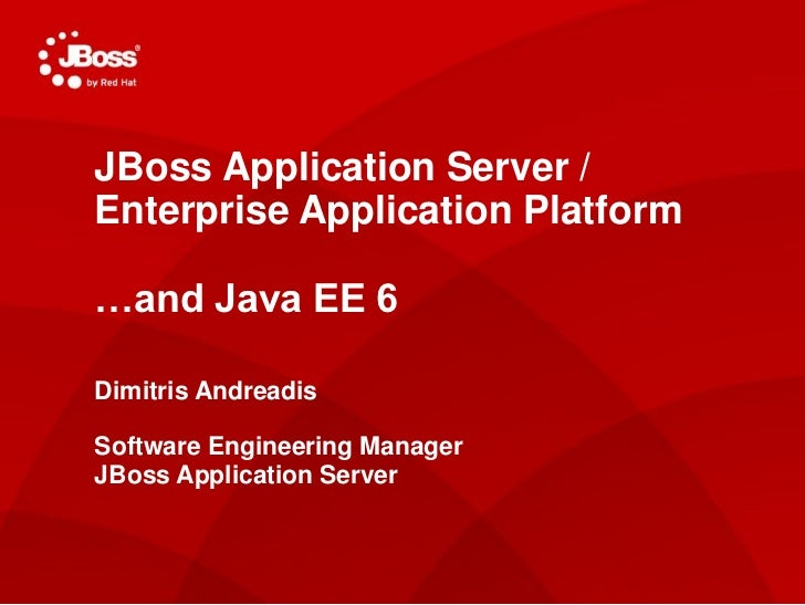 JBoss Application Server /Enterprise Application PlatformJasoctAS Project Lead…and Java EE 6May 4, 2011Dimitris AndreadisS...