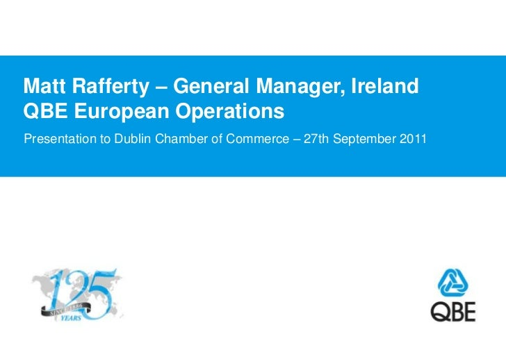 Matt Rafferty – General Manager, IrelandQBE European Operations<br />Presentation to Dublin Chamber of Commerce – 27th Sep...