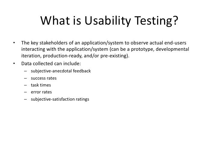 What is Usability Testing?<br />The key stakeholders of an application/system to observe actual end-users interacting with...