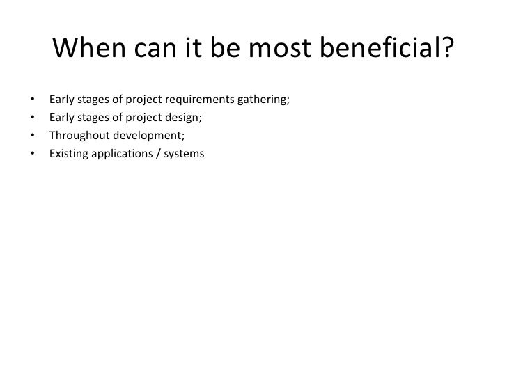 When can it be most beneficial?<br />Early stages of project requirements gathering;<br />Early stages of project design;<...