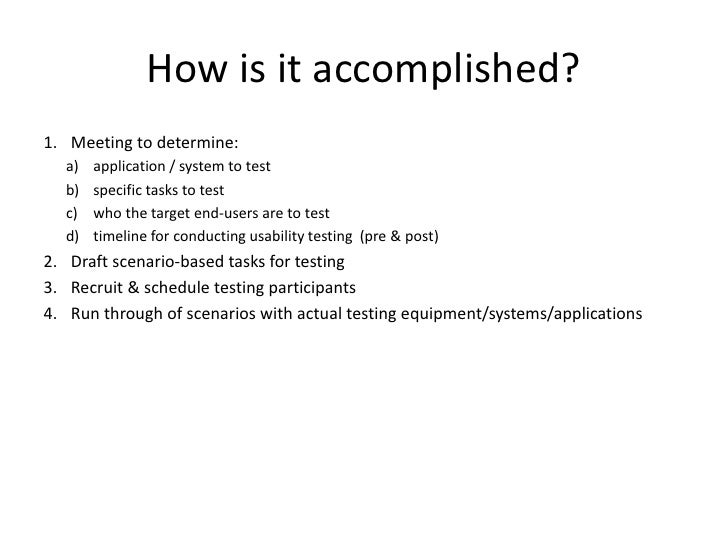 How is it accomplished?<br />Meeting to determine: <br />application / system to test<br />specific tasks to test<br />who...
