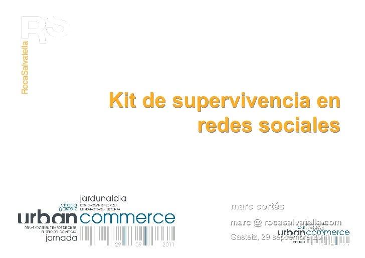 Kit de supervivencia en         redes sociales            marc cortés            marc @ rocasalvatella.com            Gast...