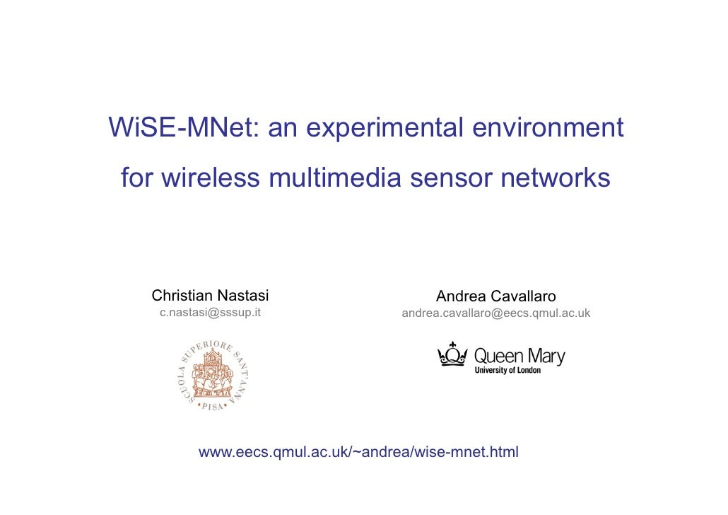WiSE-MNet: an experimental environmentfor wireless multimedia sensor networks   Christian Nastasi                     Andr...