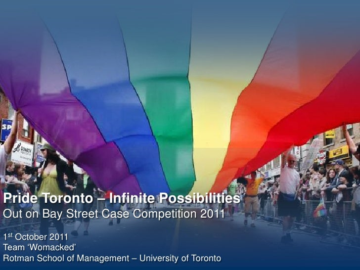 Pride Toronto – Infinite Possibilities<br />Out on Bay Street Case Competition 2011<br />1st October 2011Team 'Womacked'Ro...